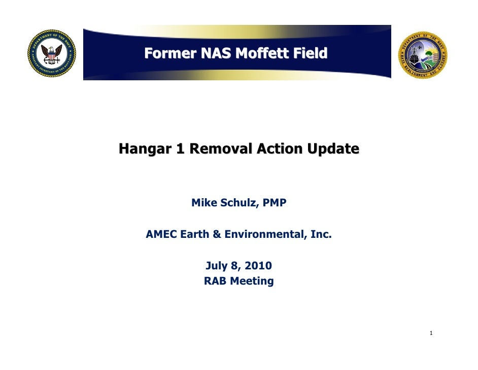 Former NAS Moffett Field     Hangar 1 Removal Action Update             Mike Schulz, PMP     AMEC Earth & Environmental, I...