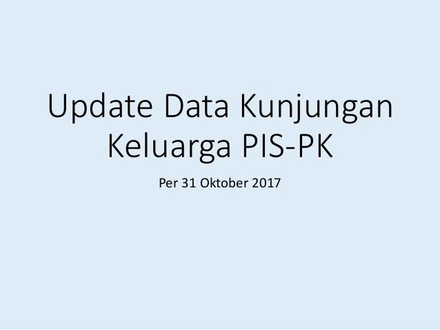 Update Data Kunjungan Keluarga PIS-PK Per 31 Oktober 2017