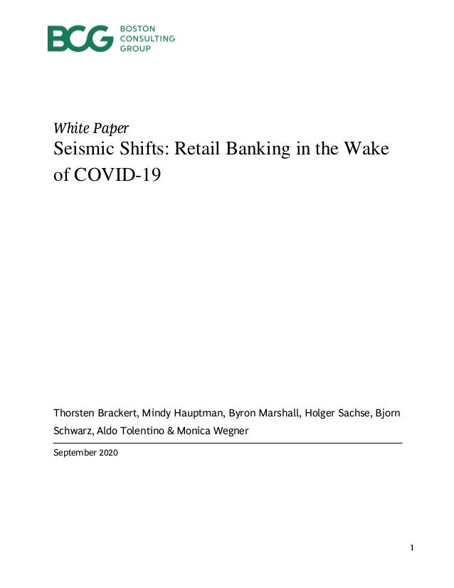 1 White Paper Seismic Shifts: Retail Banking in the Wake of COVID-19 Thorsten Brackert, Mindy Hauptman, Byron Marshall, Ho...