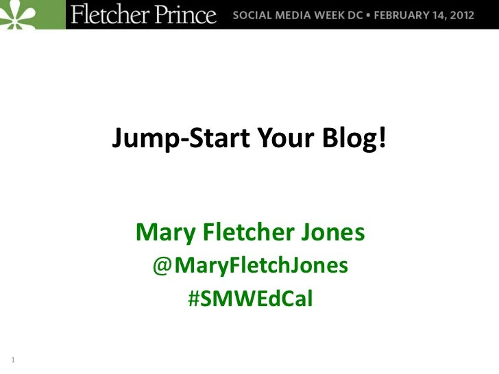 Jump-Start Your Blog!     Mary Fletcher Jones       @MaryFletchJones         #SMWEdCal1