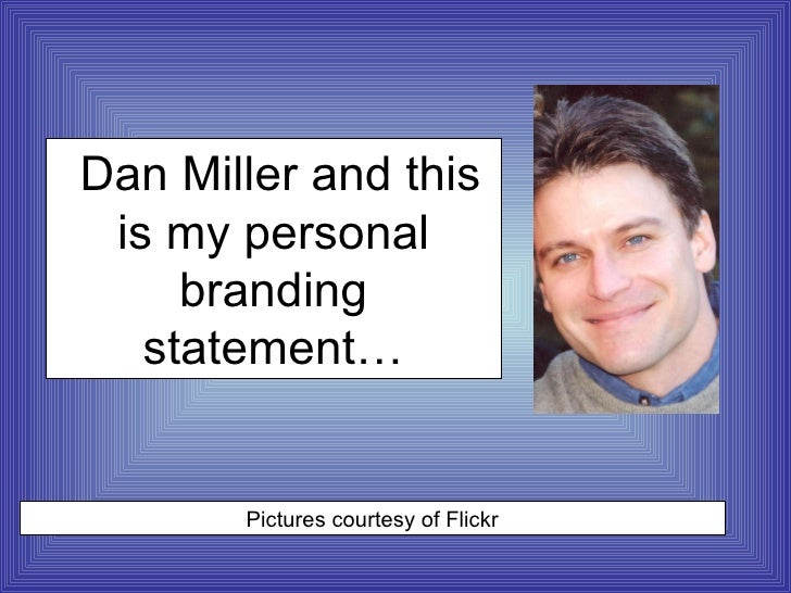 Dan Miller and this is my personal branding statement… Pictures courtesy of Flickr