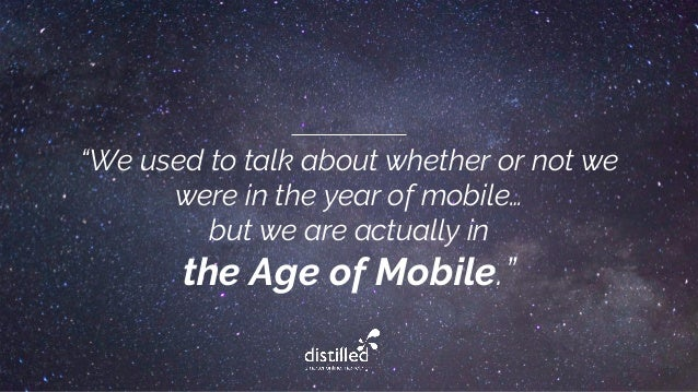"""We used to talk about whether or not we were in the year of mobile… but we are actually in the Age of Mobile."""