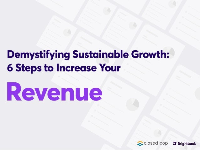 Revenue Demystifying Sustainable Growth: 6 Steps to Increase Your
