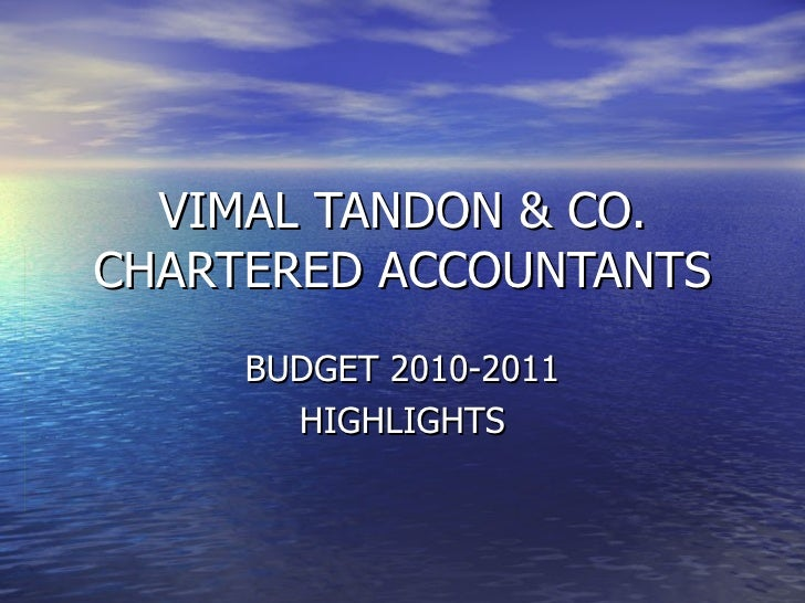 VIMAL TANDON & CO. CHARTERED ACCOUNTANTS BUDGET 2010-2011 HIGHLIGHTS