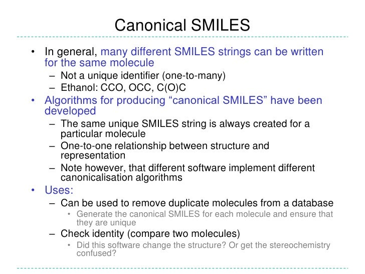 Canonical SMILES• In general, many different SMILES strings can be written  for the same molecule   – Not a unique identif...