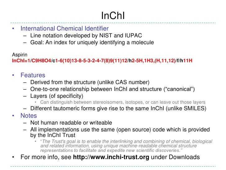 InChI• International Chemical Identifier    – Line notation developed by NIST and IUPAC    – Goal: An index for uniquely i...