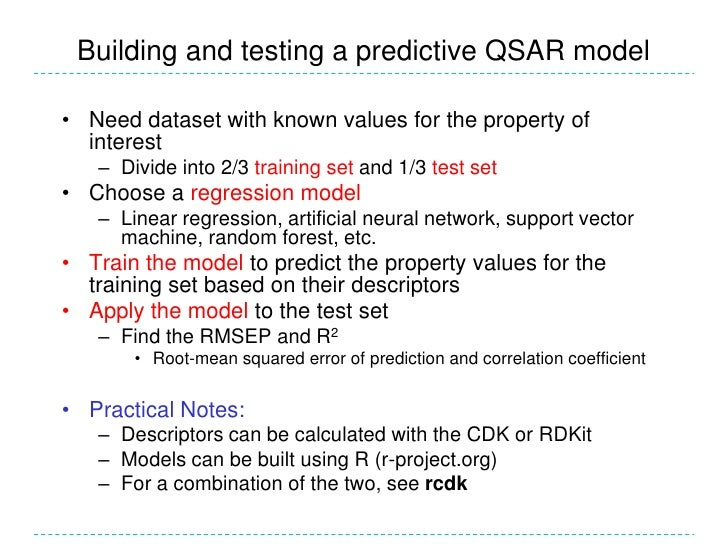 Building and testing a predictive QSAR model• Need dataset with known values for the property of  interest   – Divide into...