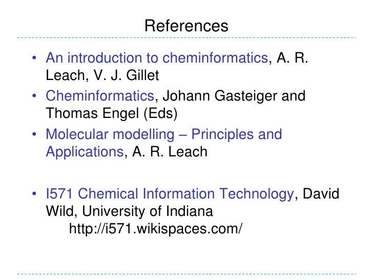 References• An introduction to cheminformatics, A. R.  Leach, V. J. Gillet• Cheminformatics, Johann Gasteiger and  Thomas ...