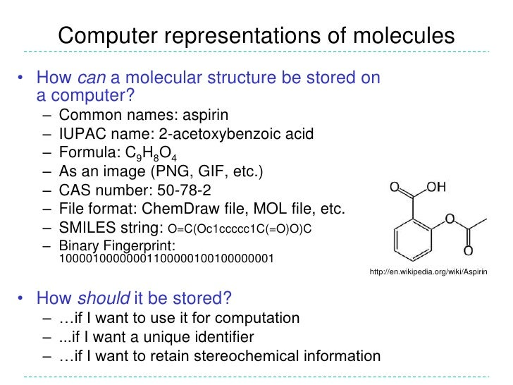 Computer representations of molecules• How can a molecular structure be stored on  a computer?   –   Common names: aspirin...