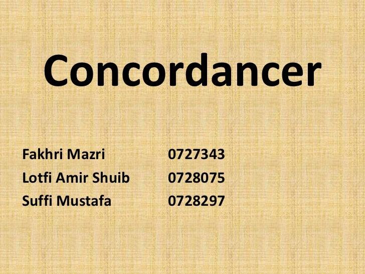 Concordancer<br />FakhriMazri0727343<br />Lotfi Amir Shuib0728075<br />Suffi Mustafa 0728297<br />