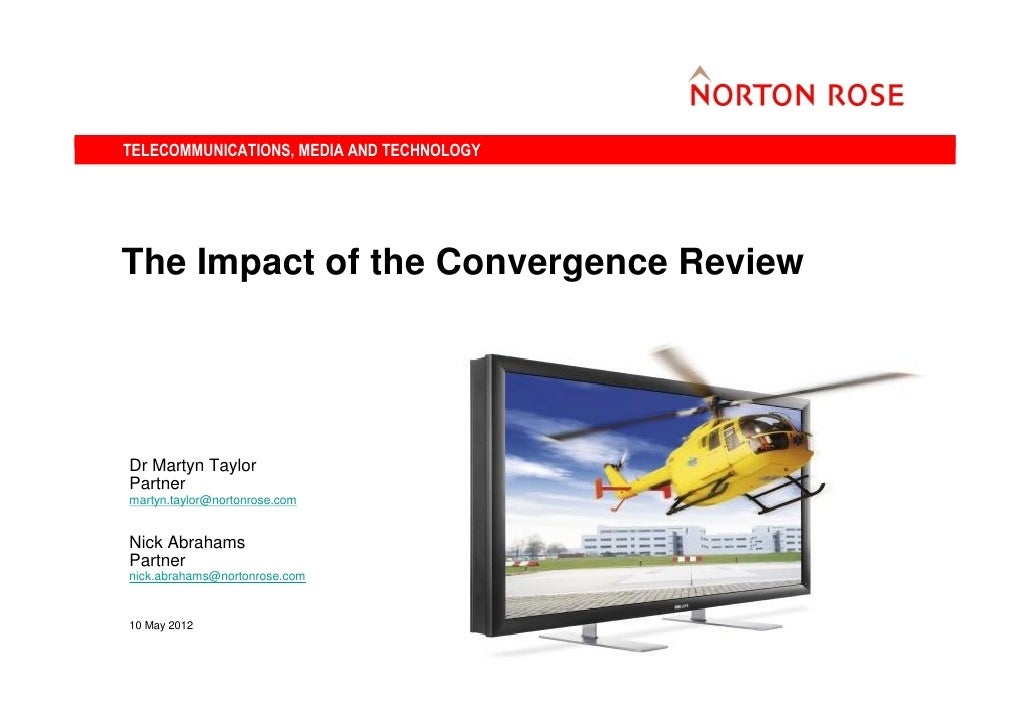 TELECOMMUNICATIONS, MEDIA AND TECHNOLOGYThe Impact of the Convergence ReviewDr Martyn TaylorPartnermartyn.taylor@nortonros...
