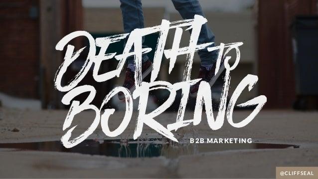@CLIFFSEAL deathto boriNgB2B MARKETING