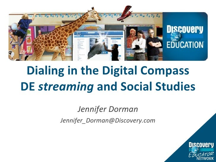 Dialing in the Digital Compass DE  streaming  and Social Studies Jennifer Dorman [email_address]