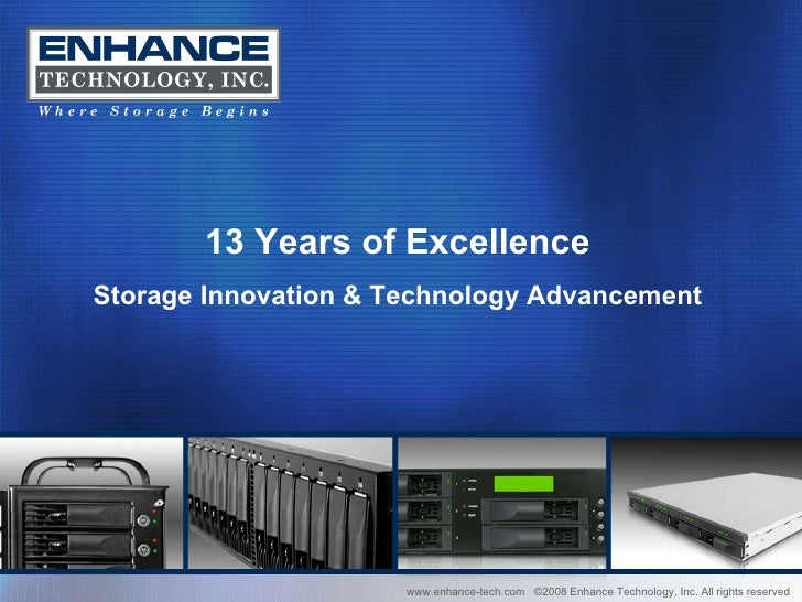 www.enhance-tech.com  ©2008 Enhance Technology, Inc. All rights reserved 13 Years of Excellence Storage Innovation & Techn...
