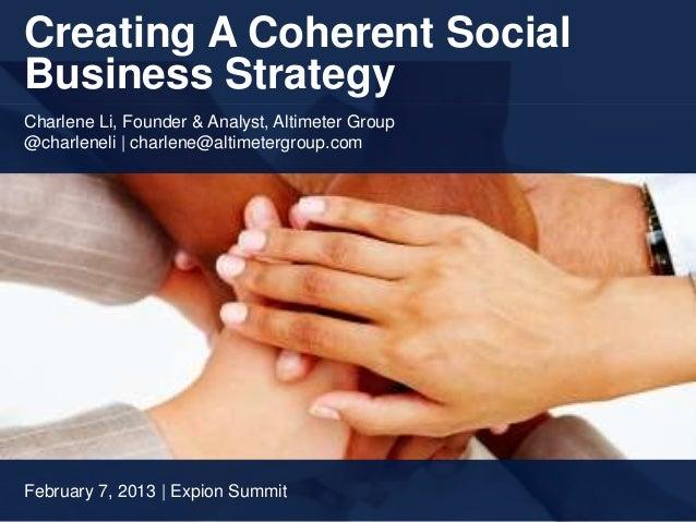 Creating A Coherent SocialBusiness StrategyCharlene Li, Founder & Analyst, Altimeter Group@charleneli | charlene@altimeter...