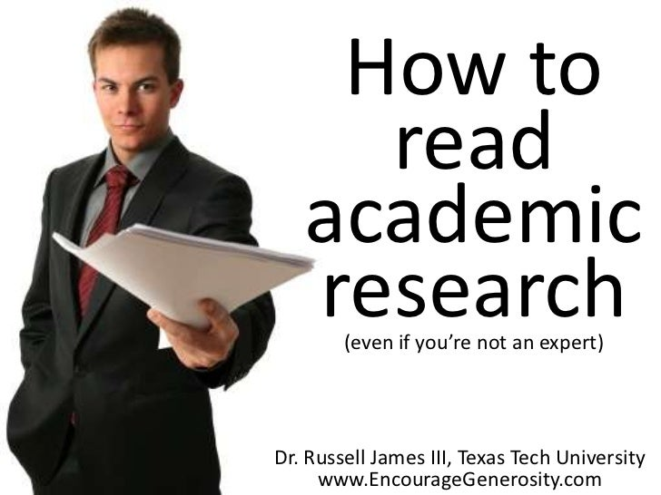 How to     read   academic   research        (even if you're not an expert)Dr. Russell James III, Texas Tech University   ...