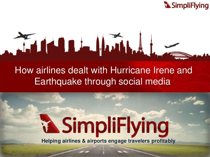 How airlines dealt with Hurricane Irene and Earthquake through social media<br />Helping airlines & airports engage trave...