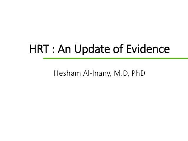 GDS_70000_Title_v1 1 HRT : An Update of Evidence Hesham Al-Inany, M.D, PhD