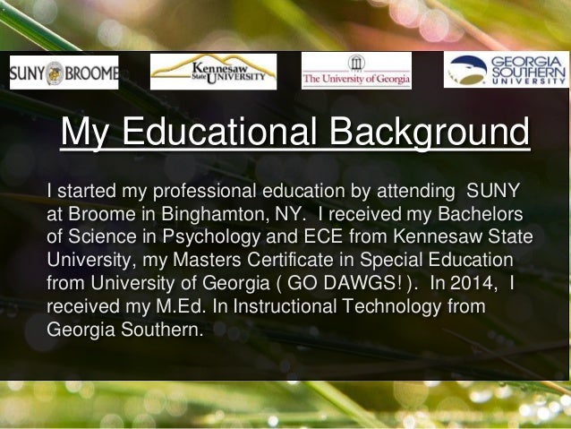 I started my professional education by attending SUNY at Broome in Binghamton, NY. I received my Bachelors of Science in P...