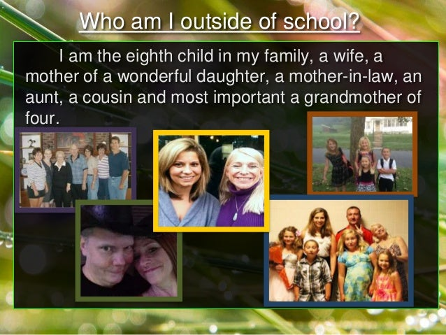 I am the eighth child in my family, a wife, a mother of a wonderful daughter, a mother-in-law, an aunt, a cousin and most ...
