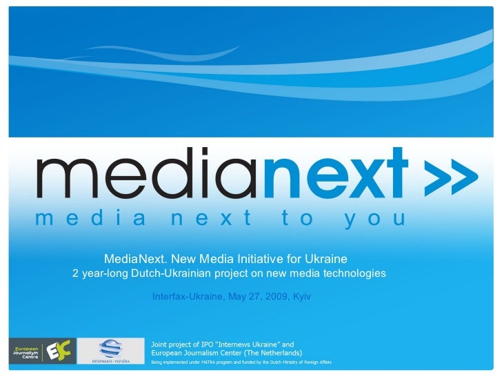 Interfax-Ukraine ,  May  27 , 2009, Kyiv MediaNext. New Media Initiative for Ukraine  2 year-long Dutch-Ukrainian project ...