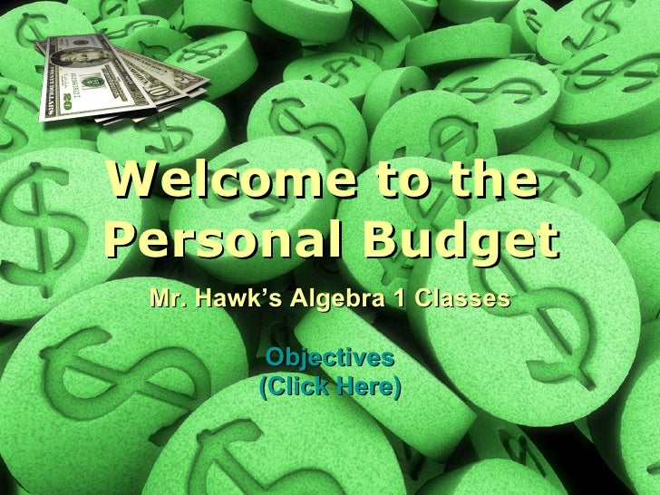 Welcome to the  Personal Budget Mr. Hawk's Algebra 1 Classes Objectives (Click Here)