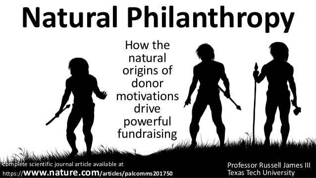 Natural Philanthropy How the natural origins of donor motivations drive powerful fundraising Professor Russell James III T...