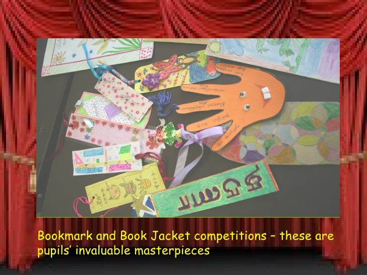 Bookmark and Book Jacket competitions – these are pupils' invaluable masterpieces