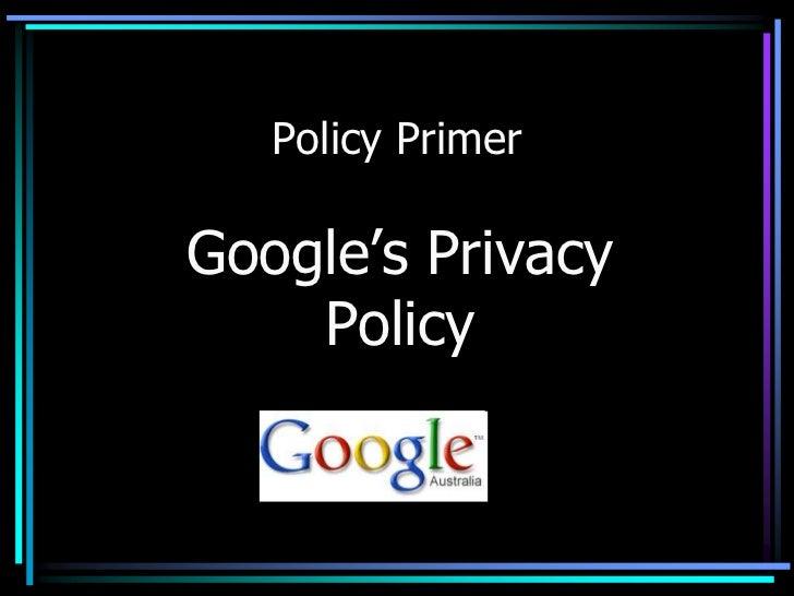 Policy Primer<br />Google's Privacy Policy<br />