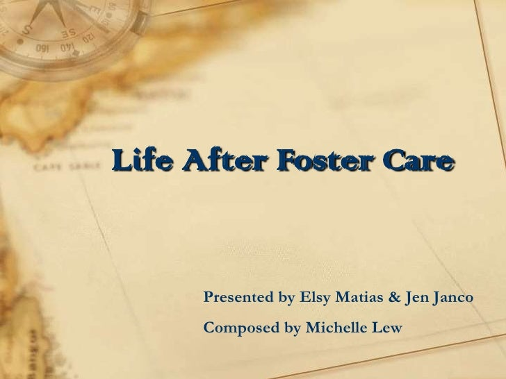 Life After Foster Care<br />Presented by Elsy Matias & Jen Janco<br />Composed by Michelle Lew<br />