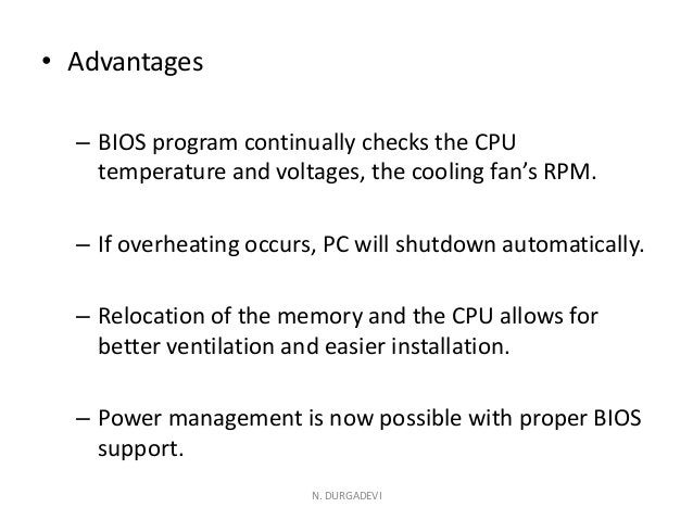• Advantages – BIOS program continually checks the CPU temperature and voltages, the cooling fan's RPM. – If overheating o...