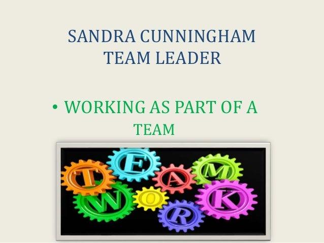 SANDRA CUNNINGHAM TEAM LEADER • WORKING AS PART OF A TEAM