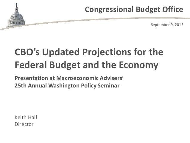 Congressional Budget Office Presentation at Macroeconomic Advisers' 25th Annual Washington Policy Seminar Keith Hall Direc...