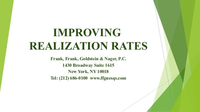 IMPROVING REALIZATION RATES Frank, Frank, Goldstein & Nager, P.C. 1430 Broadway Suite 1615 New York, NY 10018 Tel: (212) 6...