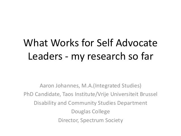 What Works for Self Advocate Leaders - my research so far Aaron Johannes, M.A.(Integrated Studies) PhD Candidate, Taos Ins...