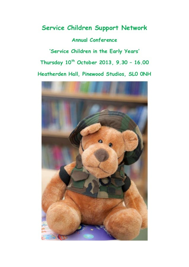 Service Children Support NetworkAnnual Conference'Service Children in the Early Years'Thursday 10thOctober 2013, 9.30 – 16...