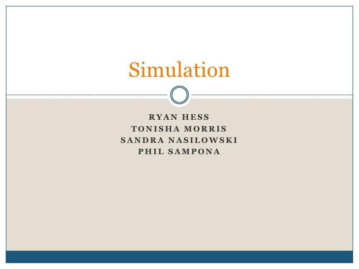Ryan Hess<br />Tonisha Morris<br />Sandra Nasilowski<br />Phil Sampona<br />Simulation<br />