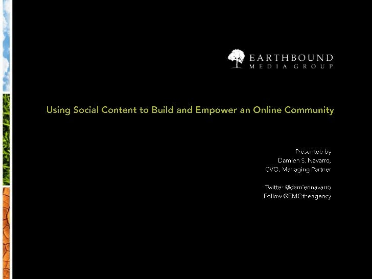 Using Social Content to Build and Empower an Online Community<br />Presented by<br />Damien S. Navarro, <br />CVO, Managin...