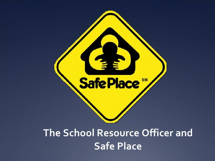 The School Resource Officer and  Safe Place