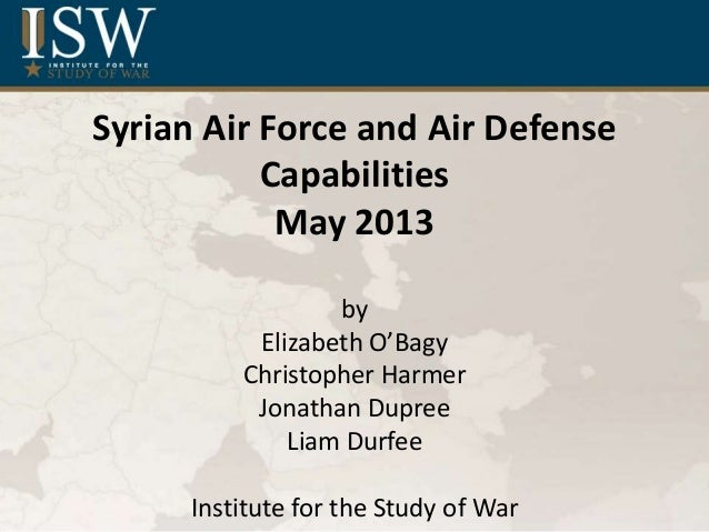 Syrian Air Force and Air DefenseCapabilitiesMay 2013byElizabeth O'BagyChristopher HarmerJonathan DupreeLiam DurfeeInstitut...