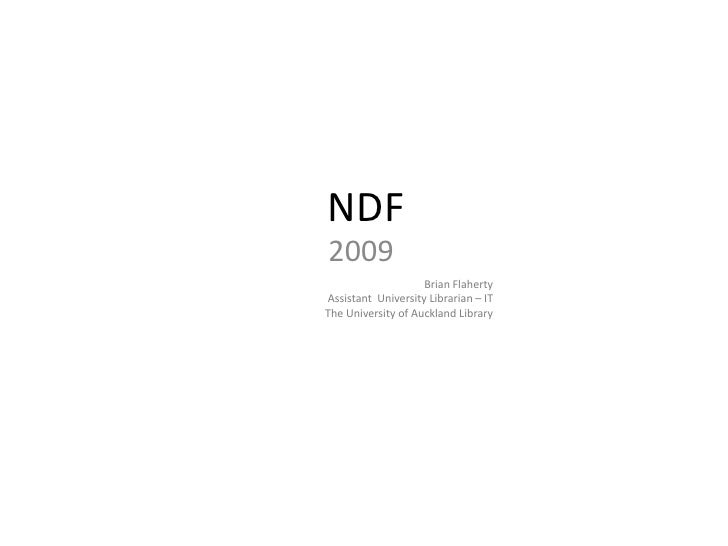 NDF<br />2009<br />Brian FlahertyAssistant  University Librarian – ITThe University of Auckland Library<br />