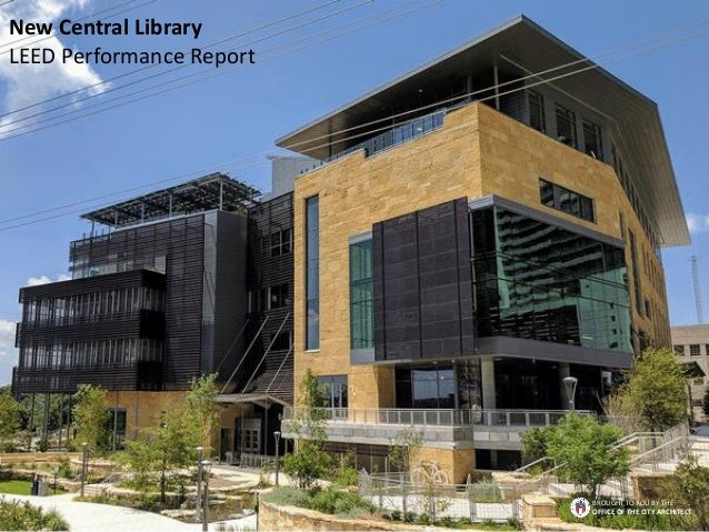 New Central Library LEED Performance Report BROUGHT TO YOU BY THE OFFICE OF THE CITY ARCHITECT