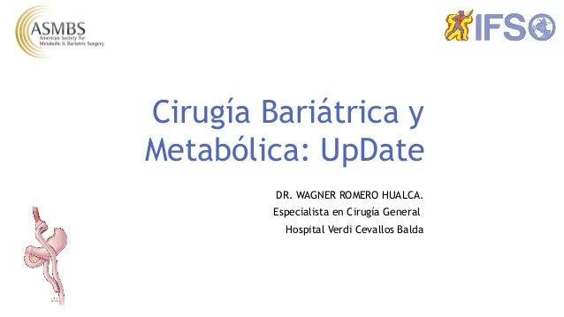 Cirugía Bariátrica y Metabólica: UpDate DR. WAGNER ROMERO HUALCA. Especialista en Cirugía General Hospital Verdi Cevallos ...