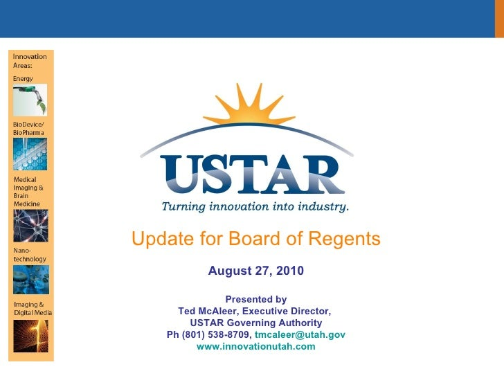 Update for Board of Regents August 27, 2010 Presented by Ted McAleer, Executive Director,  USTAR Governing Authority Ph (8...