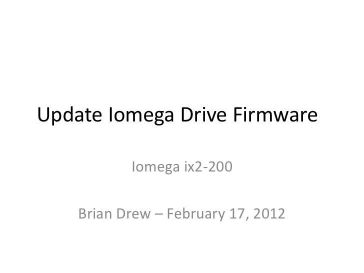 Update Iomega Drive Firmware           Iomega ix2-200    Brian Drew – February 17, 2012