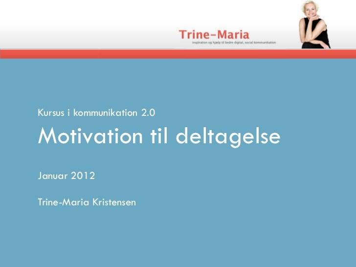 Kursus i kommunikation 2.0Motivation til deltagelseJanuar 2012Trine-Maria Kristensen