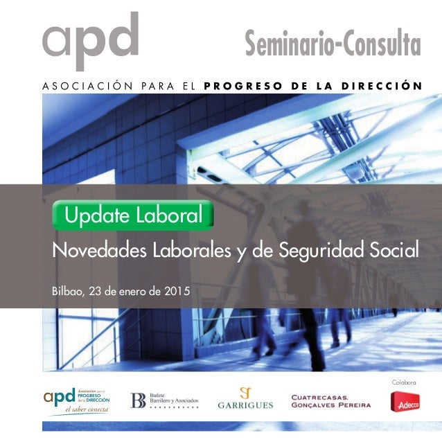 Bilbao, 23 de enero de 2015 Seminario-Consulta Novedades Laborales y de Seguridad Social Update Laboral Colabora