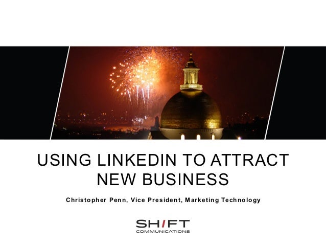 USING LINKEDIN TO ATTRACT      NEW BUSINESS  Christopher Penn, Vice President, Marketing Technology