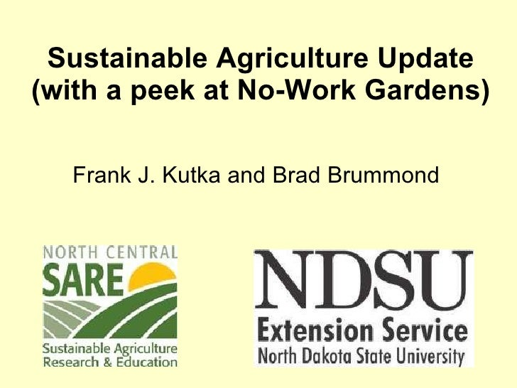 Sustainable Agriculture Update (with a peek at No-Work Gardens) Frank J. Kutka and Brad Brummond