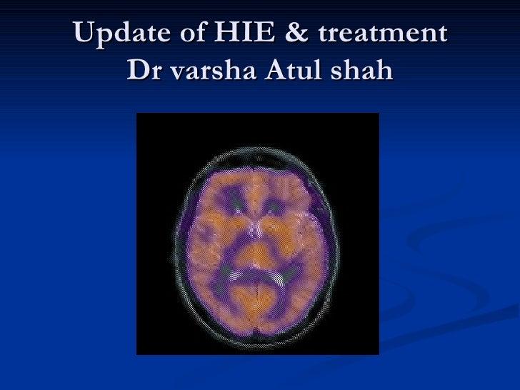 Update of HIE & treatment   Dr varsha Atul shah